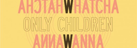 Only Children - Whatcha Wanna (Re-mixed/mastered)