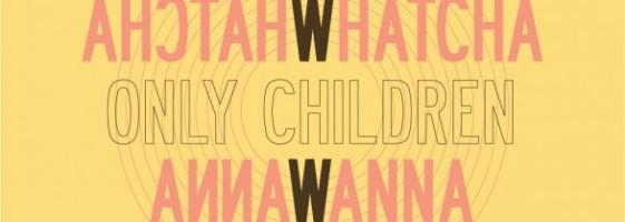 Only-Children-Whatcha-Wanna